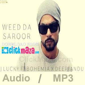 Weed Da Saroor Lyrics – J Lucky Ft Bohemia – Deep Jandu – 2017