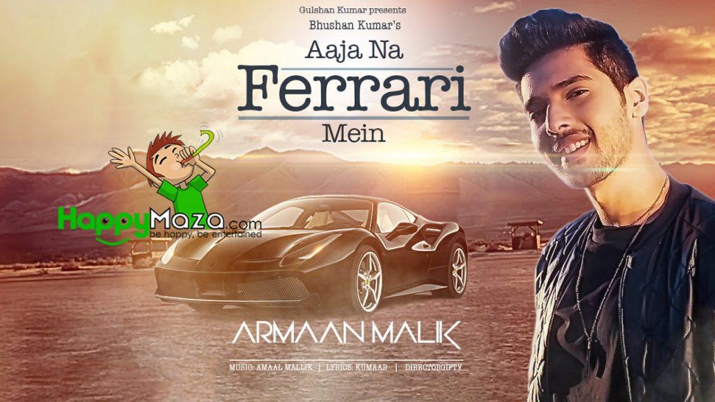 AAJA NA FERRARI MEIN lyrics – Armaan Malik – Amaal Mallik – 2017