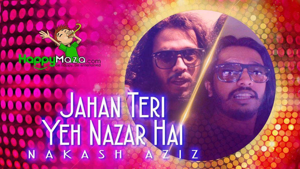 Jahan Teri Yeh Nazar Hai Lyrics – Nakash Aziz – Kshitij Tarey – 2017