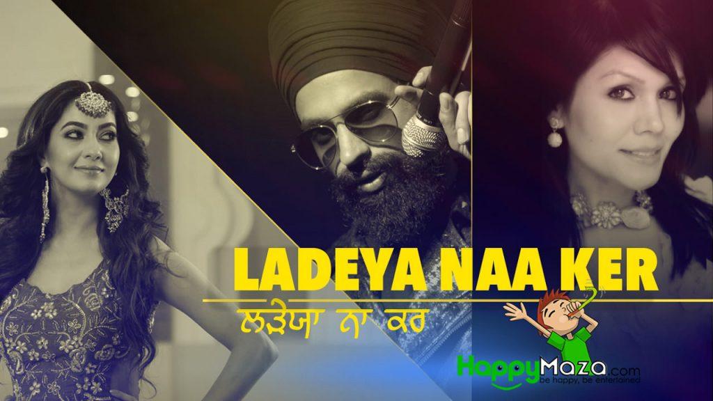 Ladeya Naa Ker Lyrics – MS Chandhok ft Sonu Kakkar – 2017