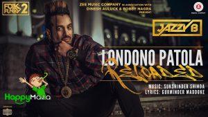 Londono Patola Reloaded Lyrics – Jazzy B – Sukhshinder Shinda – 2017