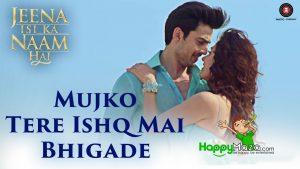 Mujko Tere Ishq Mai Bhigade Lyrics – Jeena Isi Ka Naam Hai – Himansh & Manjari – Ankit Tiwari – Harry Anand – 2017