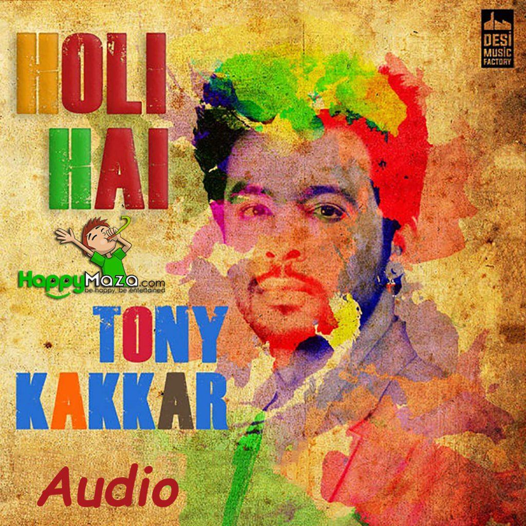Holi Hai Lyrics – Tony Kakkar – 2017