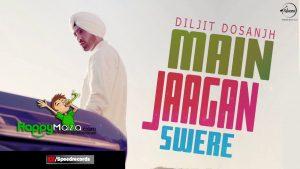 Main Jaagan Swere Lyrics – Diljit Dosanjh – 2017