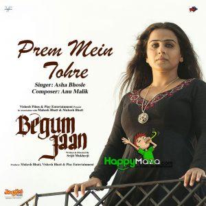 Prem Mein Tohre Lyrics – Begum Jaan – Asha Bhosle – 2017