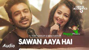 Sawan Aaya Hai Lyrics – Tony Kakkar & Neha Kakkar – 2017