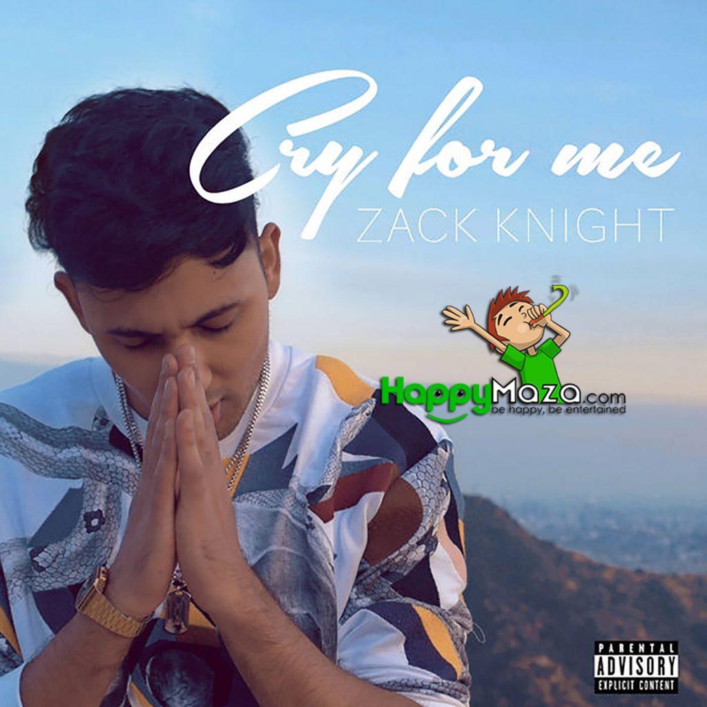 Cry For Me Lyrics – Zack Knight – 2017