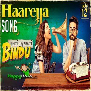 Haareya Lyrics – Meri Pyaari Bindu – Ayushmann Khurrana – Parineeti Chopra – Arijit Singh – 2017