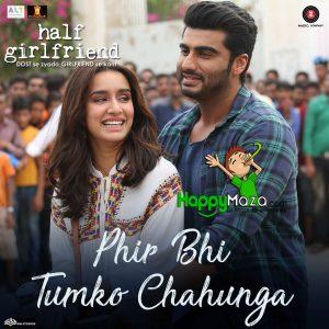 Phir Bhi Tumko Chahunga Lyrics – Half Girlfriend – Mithoon, Arijit Singh, Shashaa Tirupati – 2017