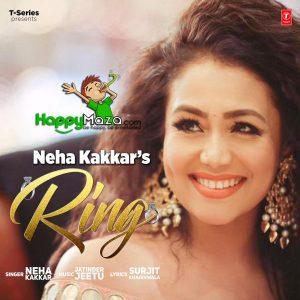 RING Lyrics – NEHA KAKKAR – 2017