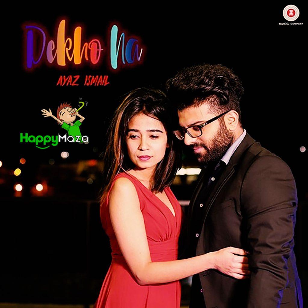 Dekho Na Lyrics – Ayaz Ismail – 2017