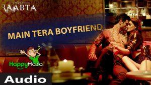 Main Tera Boyfriend Lyrics – Raabta – Arijit Singh, Neha Kakkar, Meet Bros – 2017