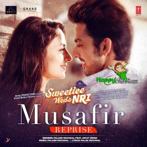 Musafir Reprise Lyrics – Sweetiee Weds NRI – Palash Muchhal, Arijit Singh – 2017