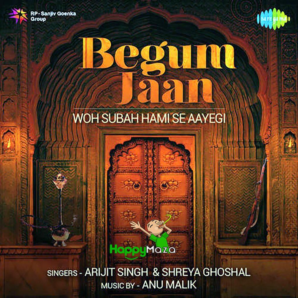 Woh Subah Hami Se Aayegi Lyrics – Begum Jaan – Arijit Singh, Shreya Ghoshal – 2017