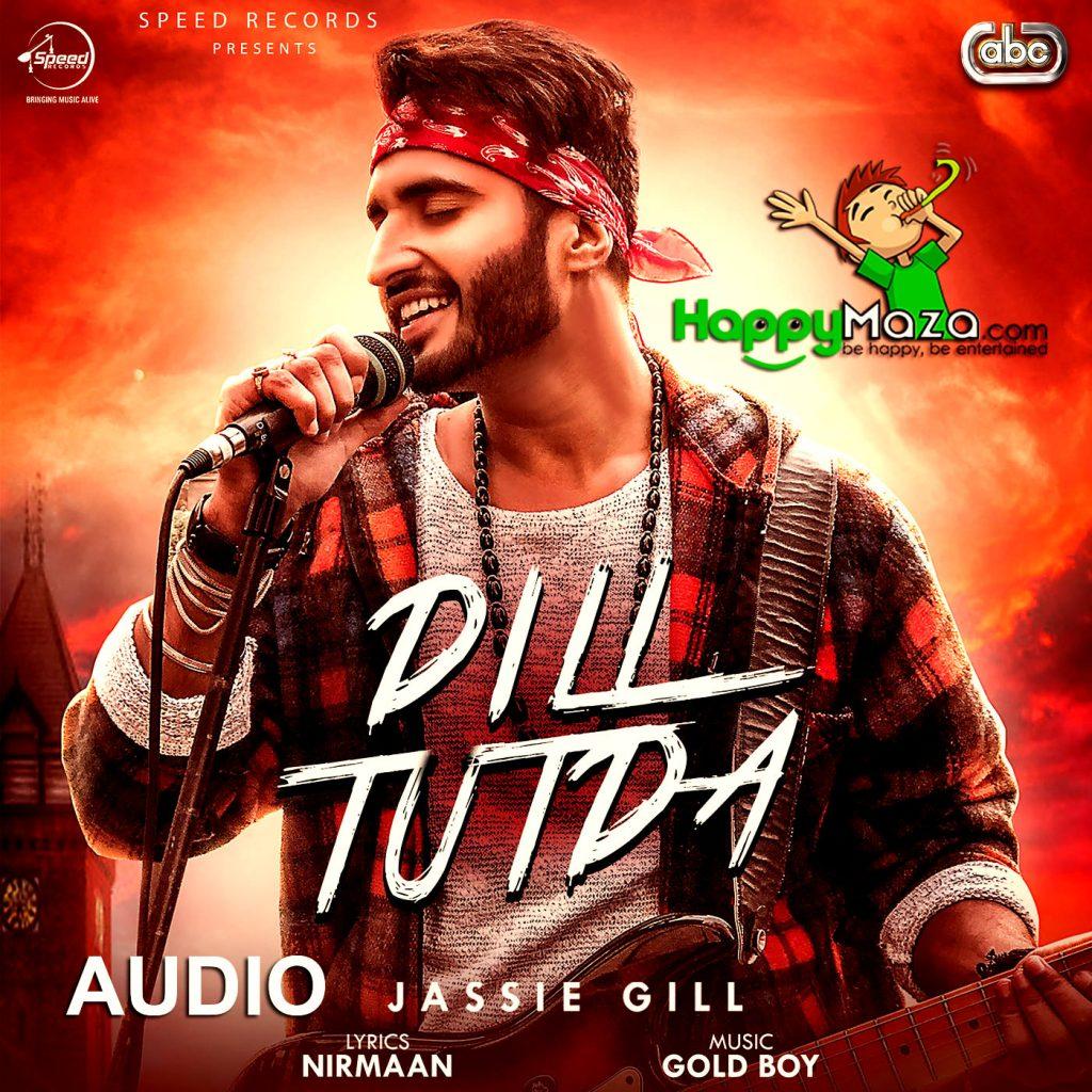 Dill Tutda Lyrics – Jassie Gill – 2017
