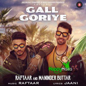 Gall Goriye Lyrics – Zero To Infinity – Raftaar Feat Manindar Buttar – 2017