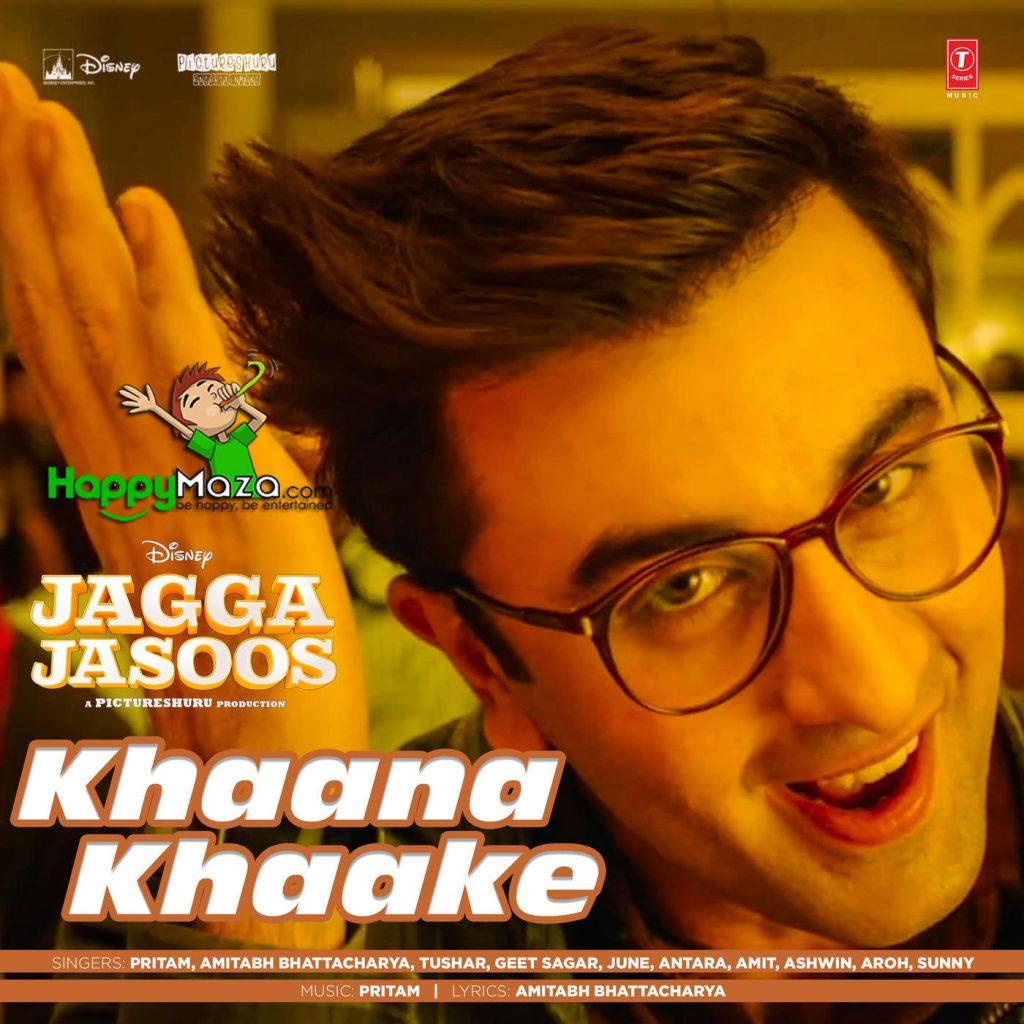 Khaana Khaake Lyrics – Jagga Jasoos – Antara, Aroh, Geet Sagar, June Banerjee, Sunny, Tushar Joshi – 2017