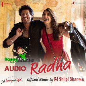 Radha Remix Lyrics – Jab Harry Met Sejal – Pritam, Shahid Mallya, Sunidhi Chauhan, DJ Shilpi Sharma – 2017