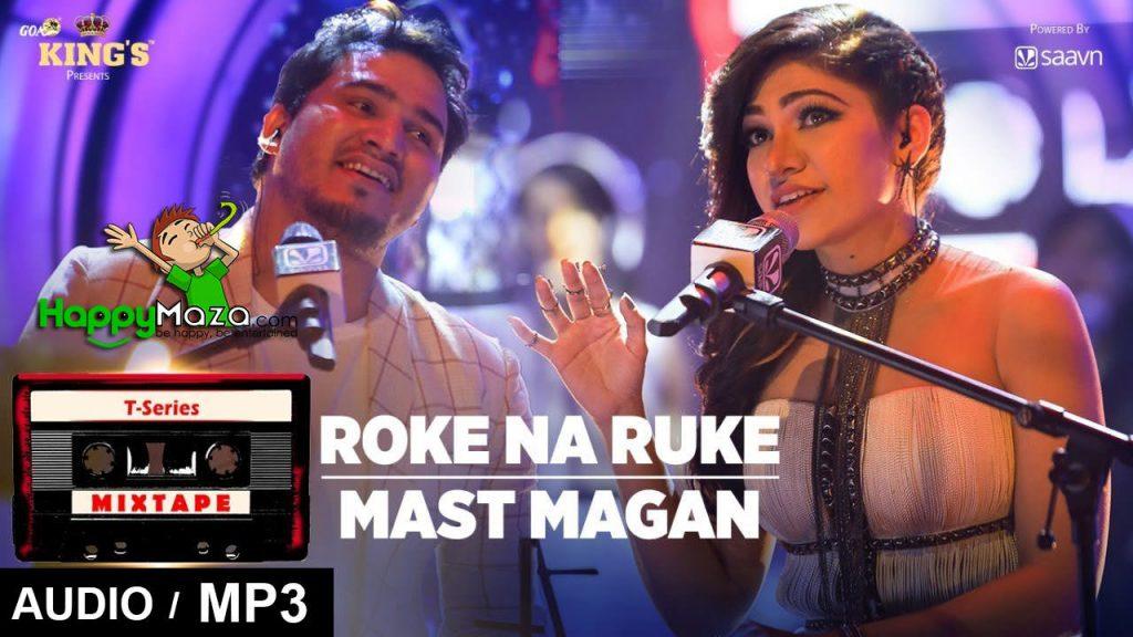 Roke Na Ruke/Mast Magan Lyrics – T-Series Mixtape – Tulsi Kumar & Dev Negi – 2017