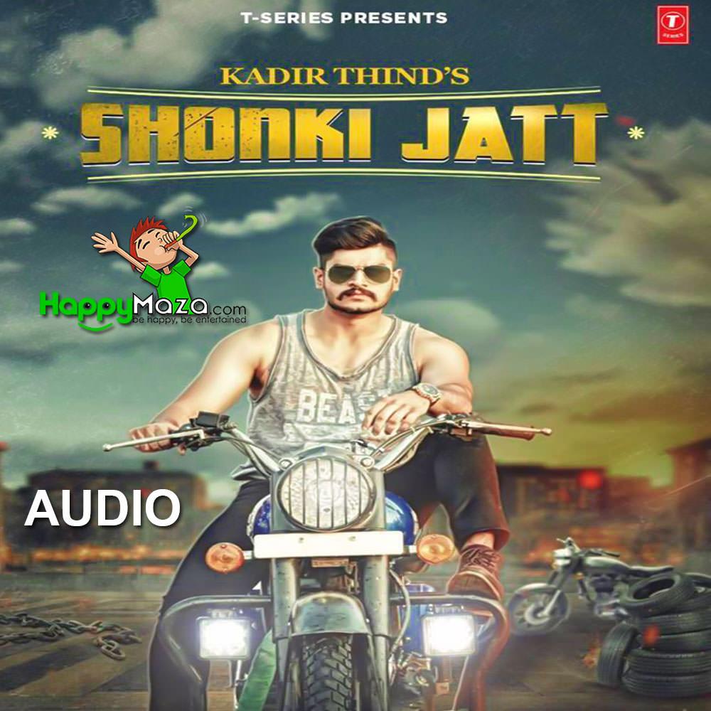 Kardein Han Mp3: Shonki Jatt Lyrics - Kadir Thind - 2017