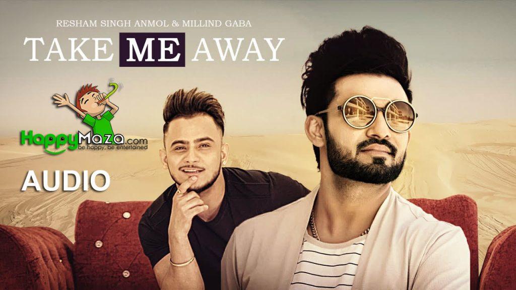 Take Me Away Lyrics – Resham Singh Anmol, Millind Gaba – 2017