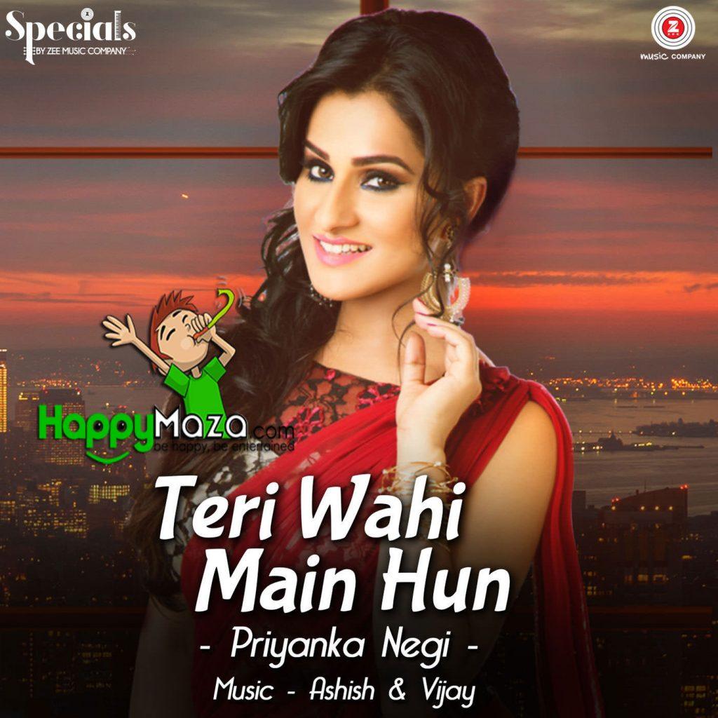 Teri Wahi Main Hun Lyrics – Priyanka Negi – 2017