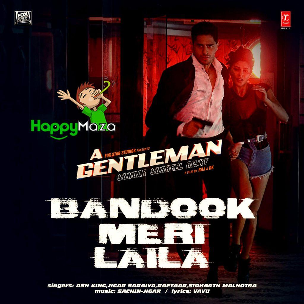 Bandook Meri Laila Lyrics – A Gentleman – Ash King, Jigar Saraiya, Sidharth Malhotra, Raftaar – 2017