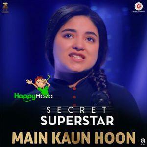 Main Kaun Hoon Lyrics – Secret Superstar – Meghna Mishra – 2017