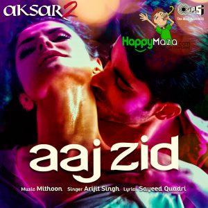 Aaj Zid Lyrics – Aksar 2 – Arijit Singh – 2017