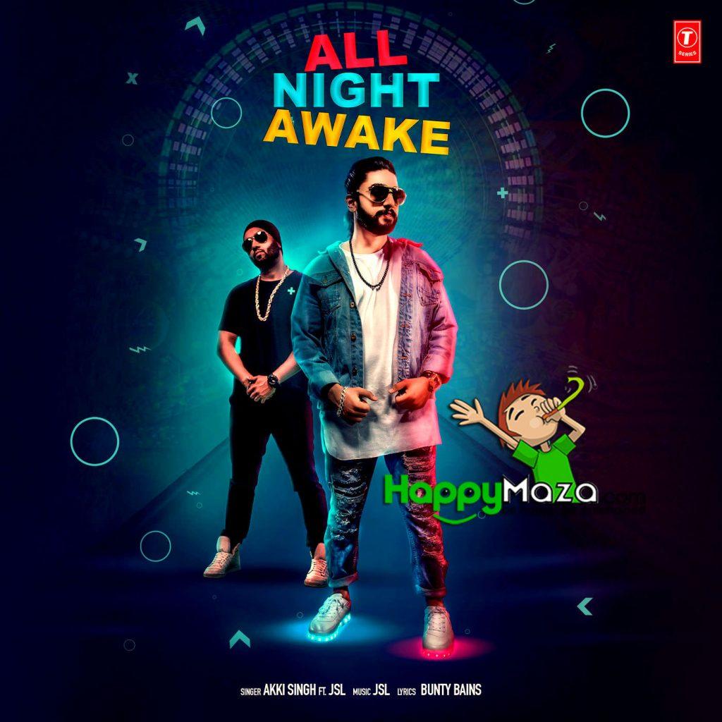 All Night Awake Lyrics – AKKI SINGH,FEAT. JSL – 2017