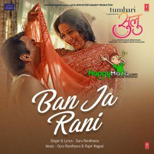 Ban Ja Rani Lyrics – Tumhari Sulu – Guru Randhawa – 2017