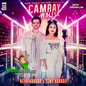 CAMRAY WALEYA Lyrics – Tony Kakkar , Neha Kakkar – 2017