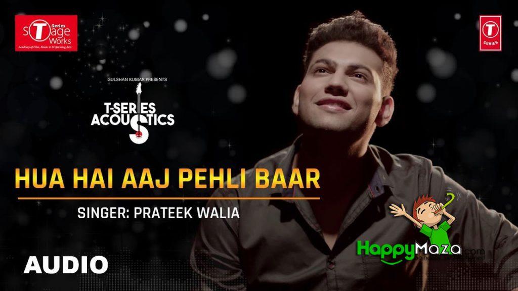 Hua Hain Aaj Pehli Baar Lyrics – Prateek Walia – 2017