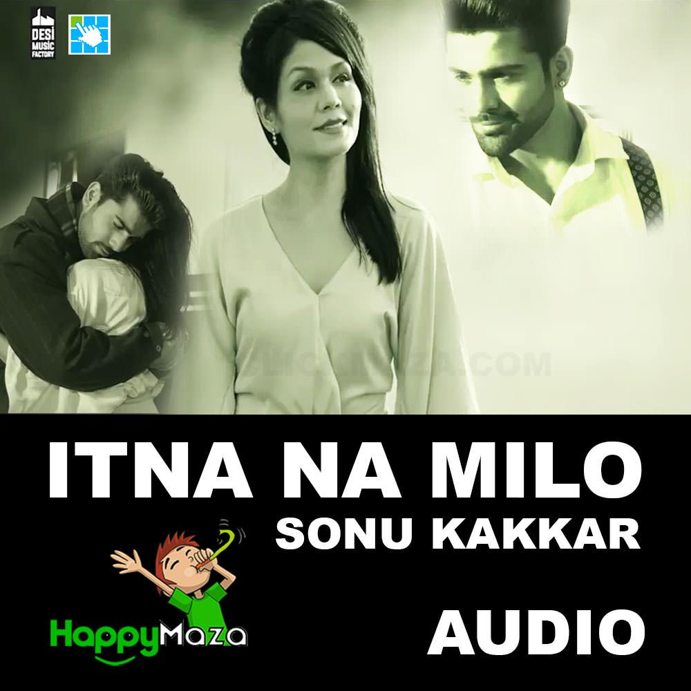 Itna Na Milo Lyrics – Sonu Kakkar – 2017