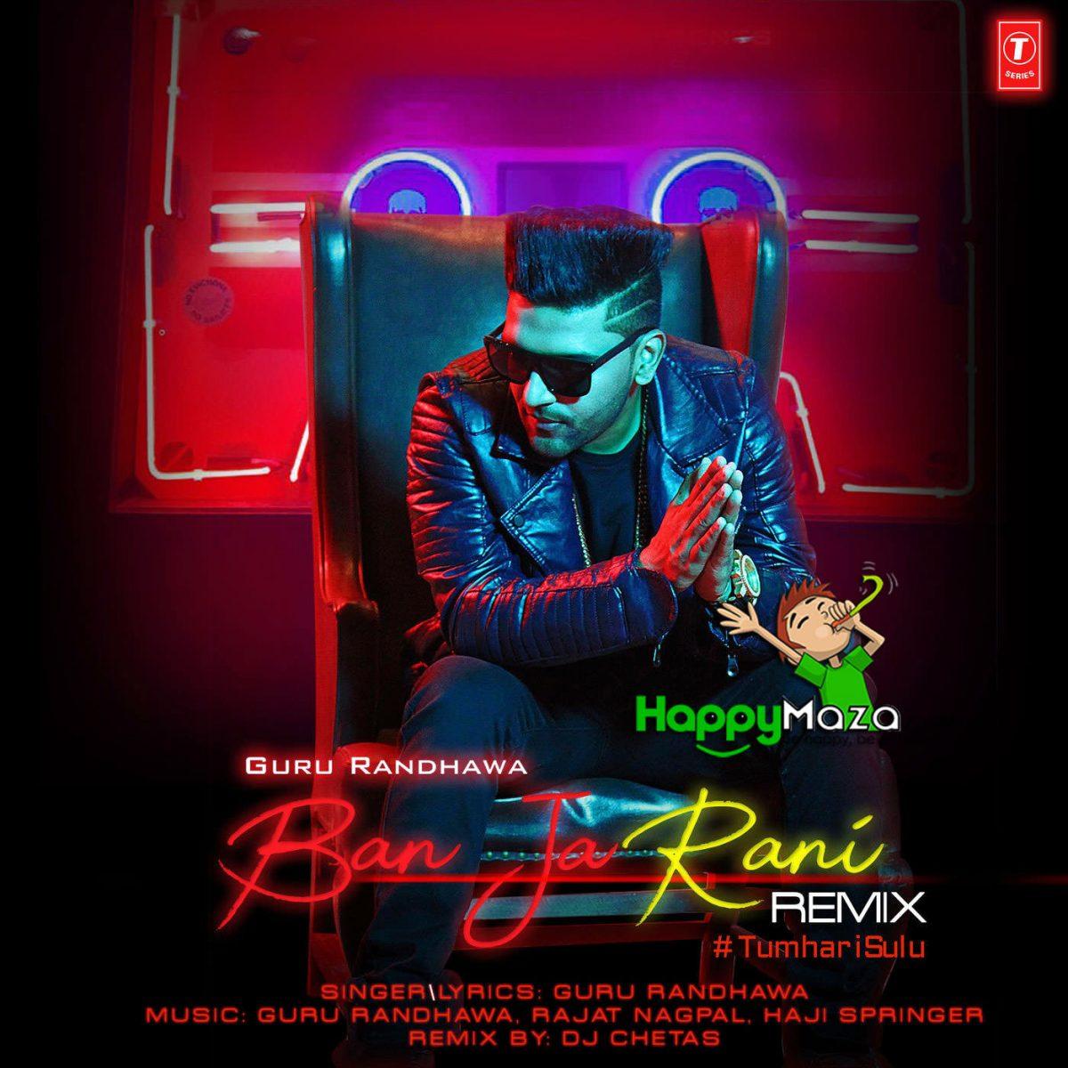 Ban Ja Rani – Remix Lyrics – Tumhari Sulu – DJ Chetas, Guru Randhawa – 2017