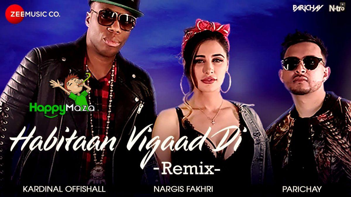 Habitaan Vigaad Di Lyrics – DJ Shadow Dubai Remix – Parichay & Nargis Fakhri – 2017