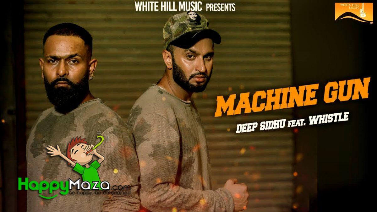 Machine Gun Lyrics – Deep Sidhu feat. Whistle – 2017