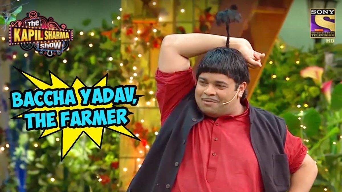 Baccha Yadav, The Farmer – The Kapil Sharma Show