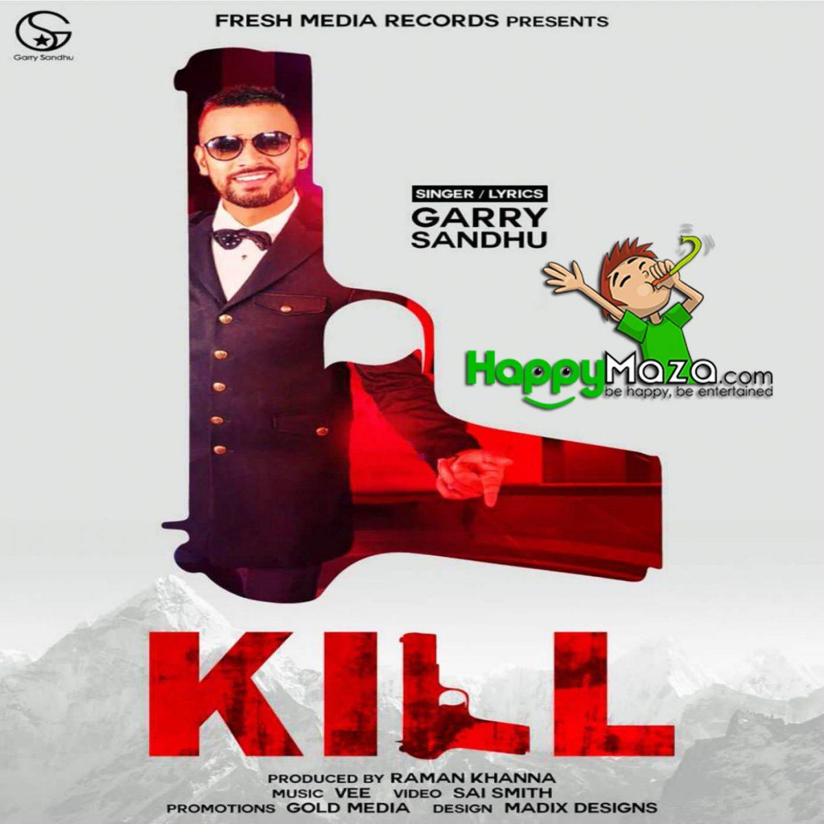Kill Lyrics – GARRY SANDHU – 2017