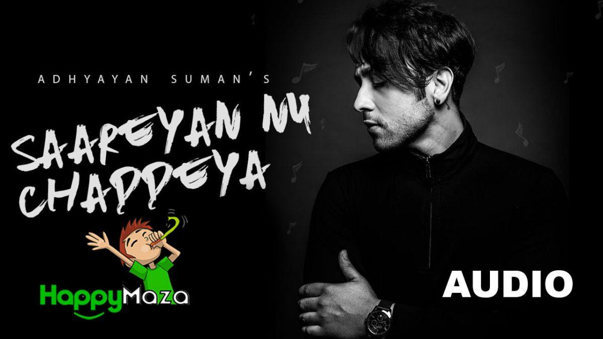 Saareyan Nu Chaddeya Lyrics – Adhyayan Suman – 2017