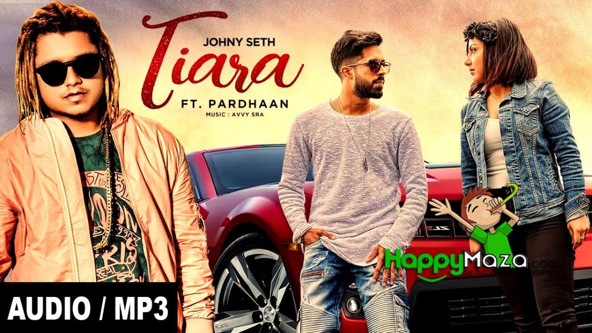 Tiara Lyrics – Johny Seth Ft Pardhaan – 2017