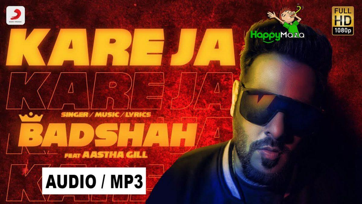 Kare Ja ( Kareja Kareja) Lyrics – Badshah Feat. Aastha Gill – 2018