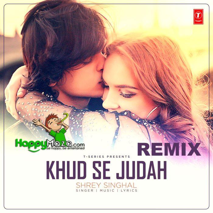 Khud Se Judah Remix Lyrics – Shrey Singhal – 2018