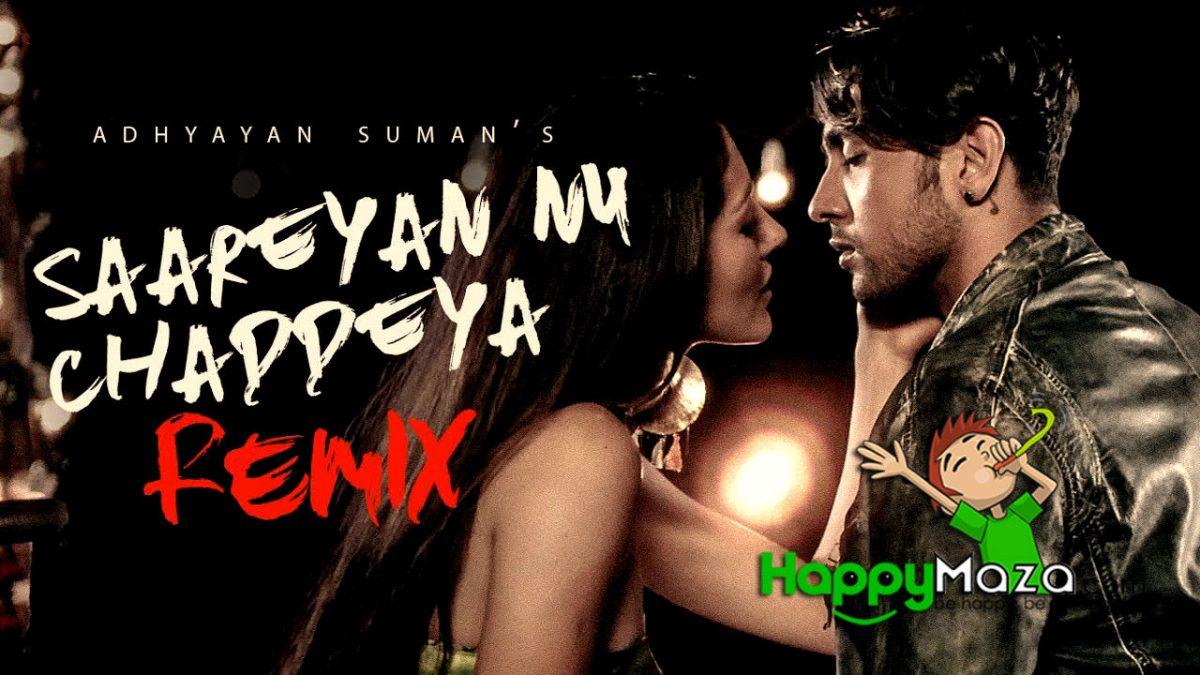 Saareyan Nu Chaddeya Remix Lyrics – Adhyayan Suman – 2018
