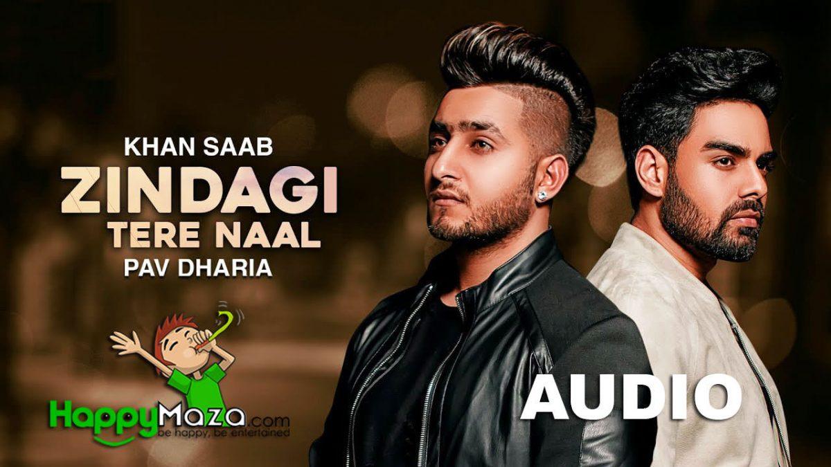 Zindagi Tere Naal Lyrics – Khan Saab ft. Pav Dharia – 2018