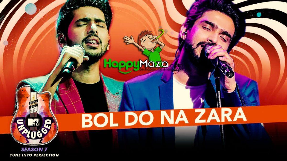Bol Do Na Zara Unplugged Lyrics – MTV Unplugged Season 7 – Armaan Malik – Amaal Mallik – 2018