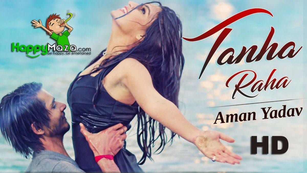 Tanha Raha Lyrics – Aman Yadav – 2018