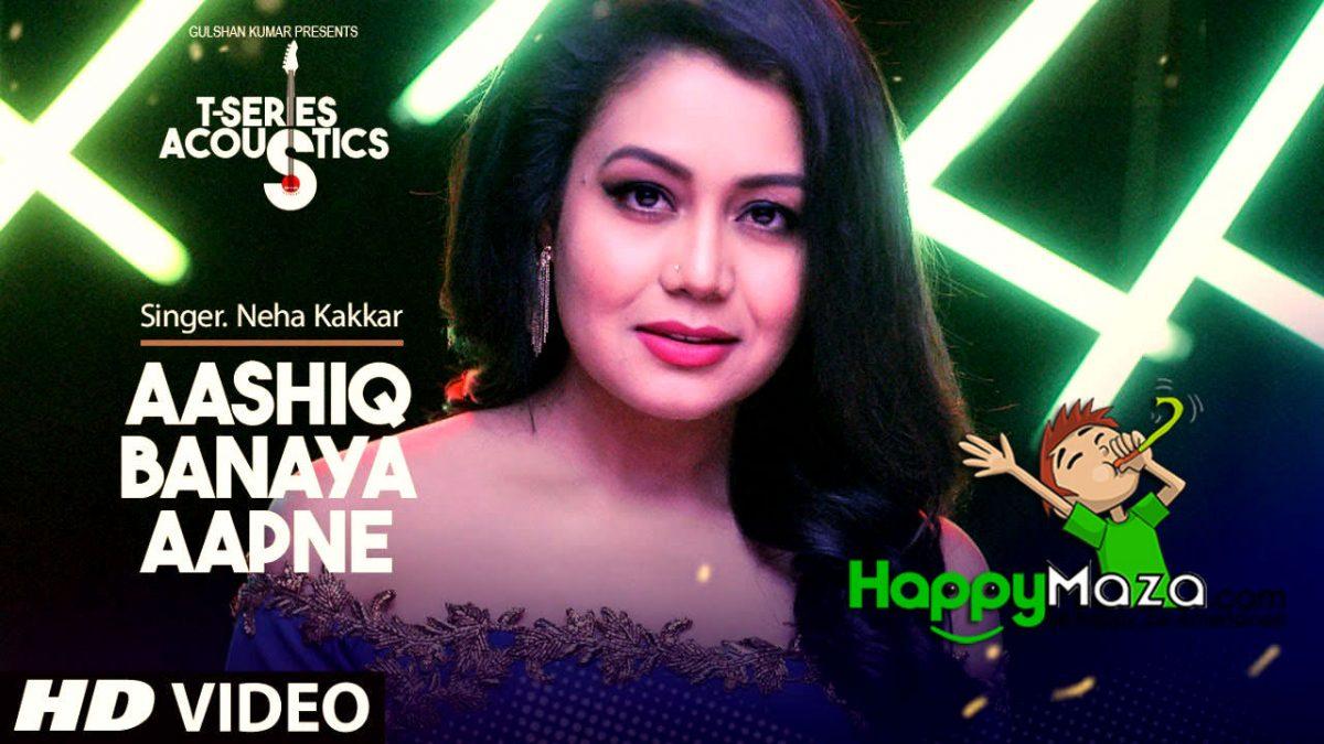 Aashiq Banaya Aapne Lyrics – Neha Kakkar – 2018