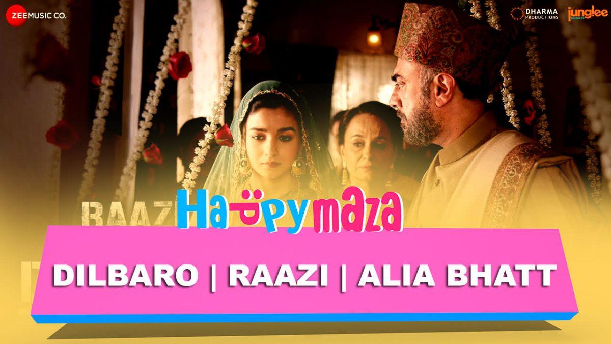 Dilbaro – Raazi – Alia Bhatt – Harshdeep Kaur, Vibha Saraf & Shankar Mahadevan – Shankar Ehsaan Loy – HD Video Song – 2018