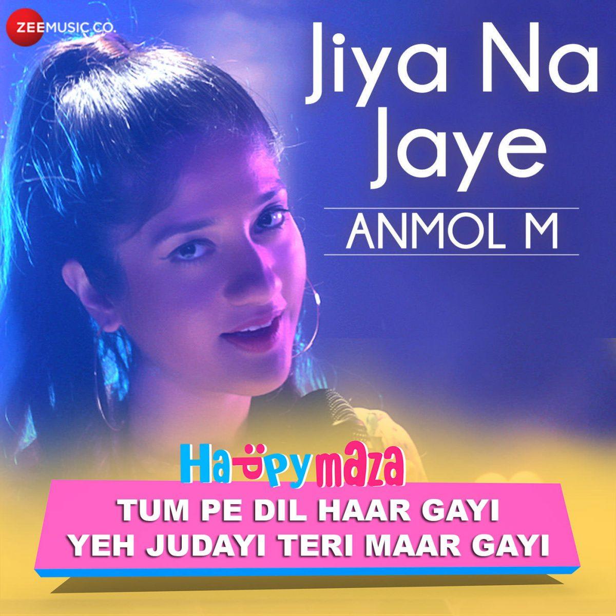 Jiya Na Jaye Lyrics – Anmol Malik – 2018